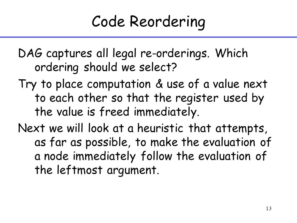 Code Reordering DAG captures all legal re-orderings.