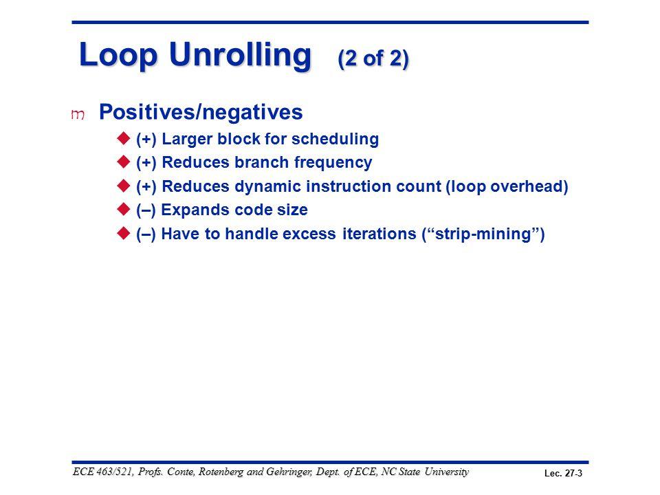Lec. 27-3 ECE 463/521, Profs. Conte, Rotenberg and Gehringer, Dept. of ECE, NC State University Loop Unrolling (2 of 2) m Positives/negatives  (+) La