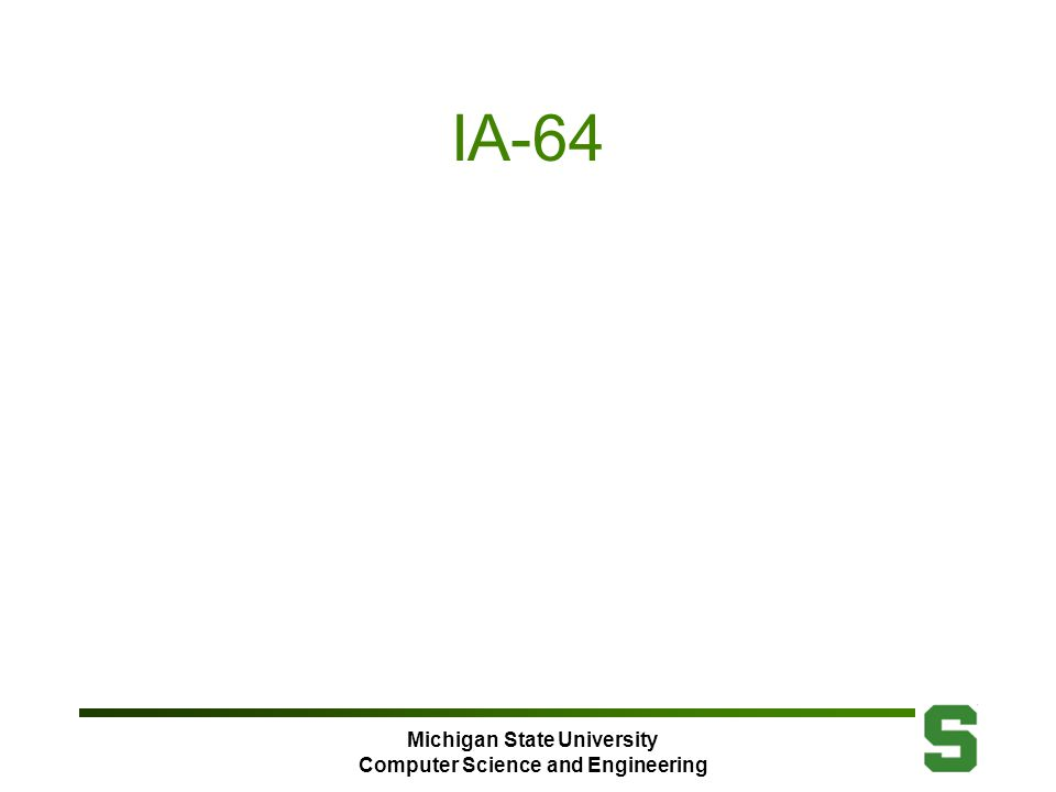 Michigan State University Computer Science and Engineering IA-64