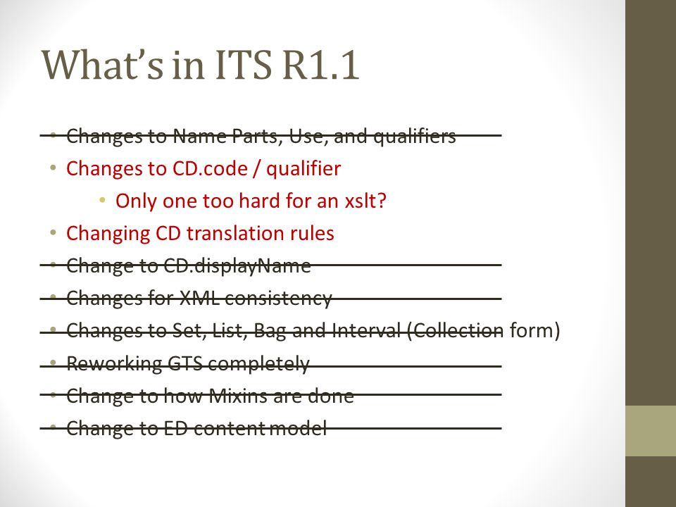 What's in ITS R1.1 Changes to Name Parts, Use, and qualifiers Changes to CD.code / qualifier Only one too hard for an xslt.