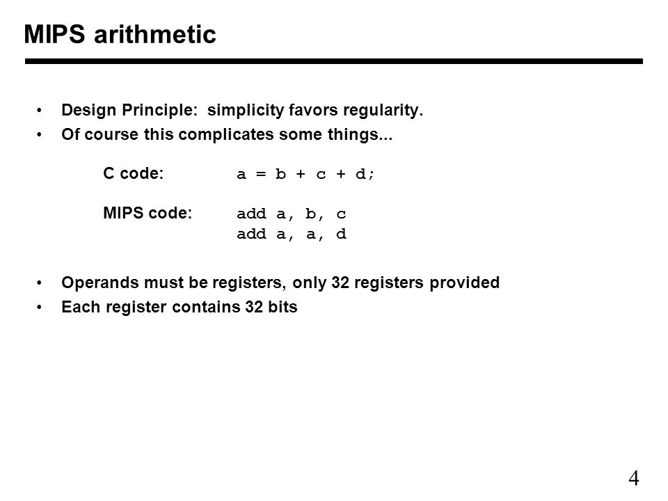 4 MIPS arithmetic Design Principle: simplicity favors regularity.