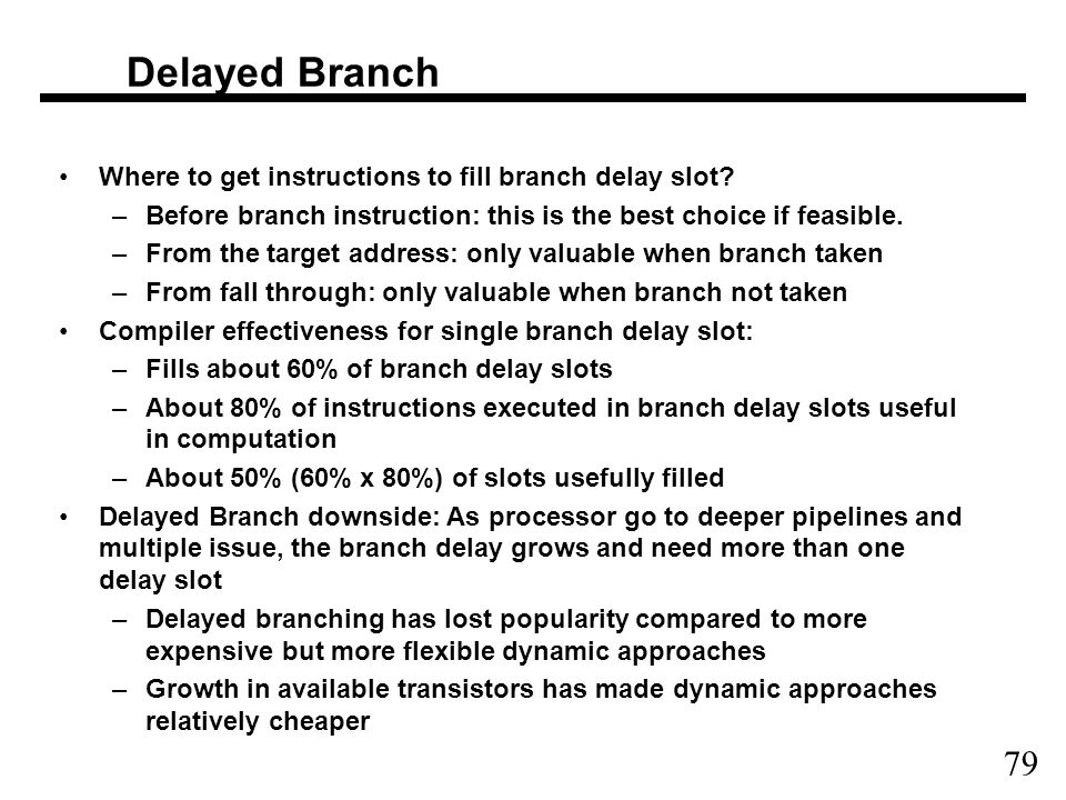 79 Delayed Branch Where to get instructions to fill branch delay slot.
