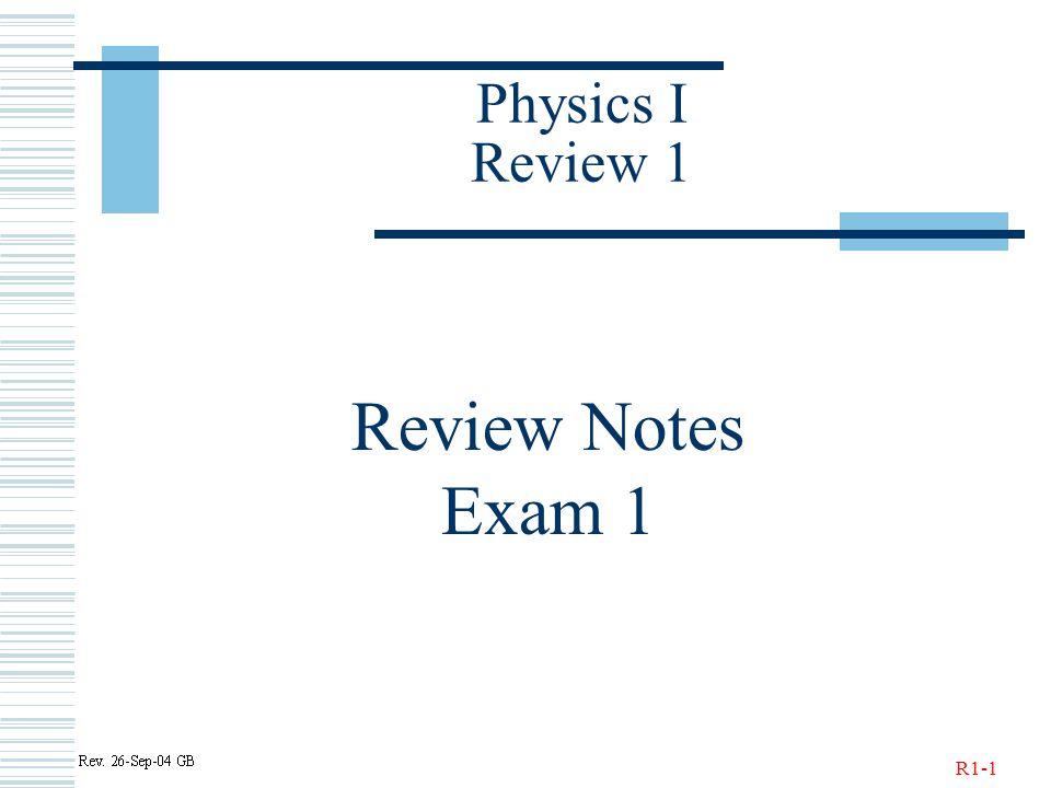 R1-1 Physics I Review 1 Review Notes Exam 1