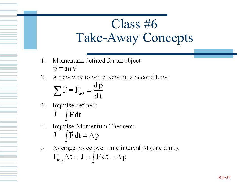 R1-35 Class #6 Take-Away Concepts