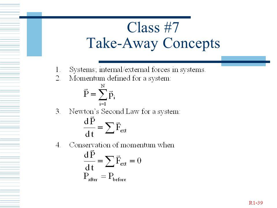 R1-39 Class #7 Take-Away Concepts