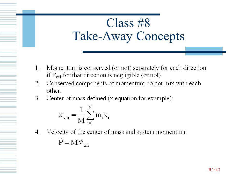 R1-43 Class #8 Take-Away Concepts