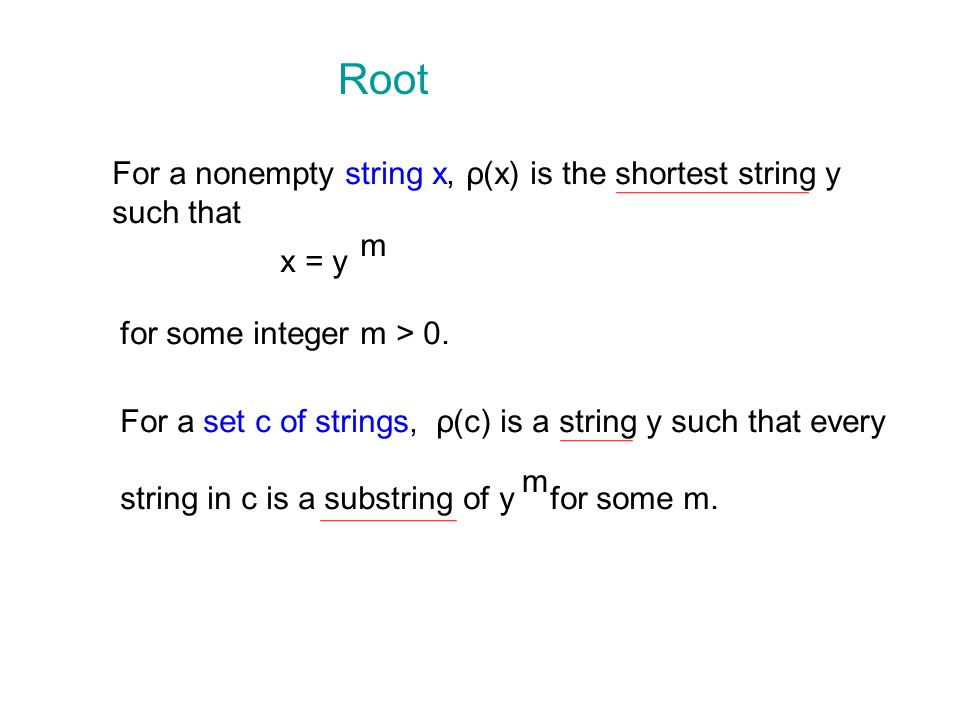 Root For a nonempty string x, ρ(x) is the shortest string y such that x = y m for some integer m > 0.