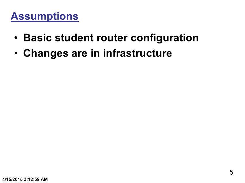 5 4/15/2015 3:13:20 AM Assumptions Basic student router configuration Changes are in infrastructure