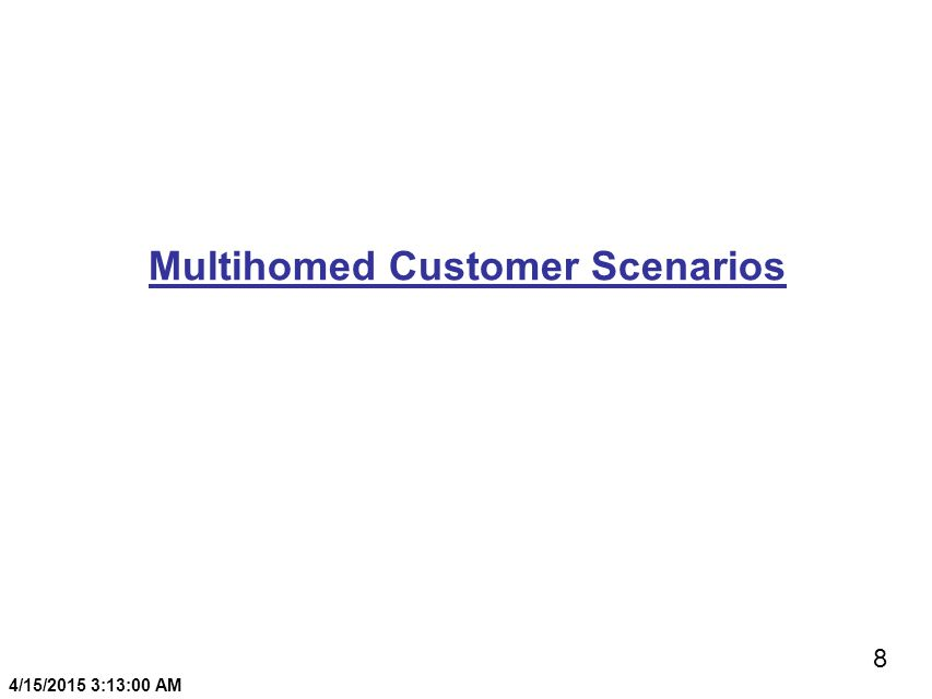 8 4/15/2015 3:13:20 AM Multihomed Customer Scenarios