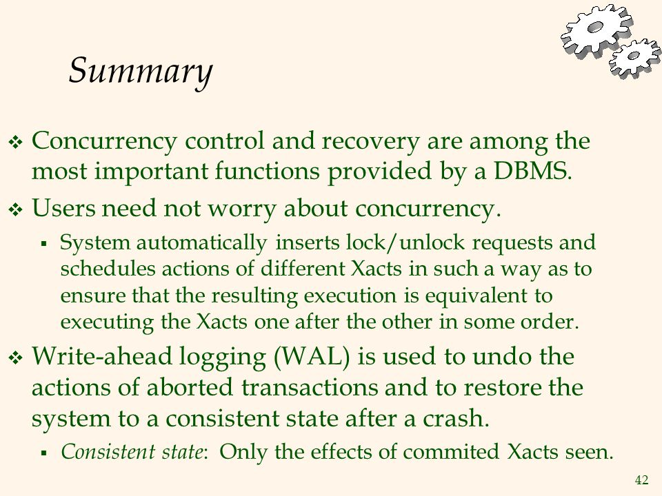 42 Summary  Concurrency control and recovery are among the most important functions provided by a DBMS.