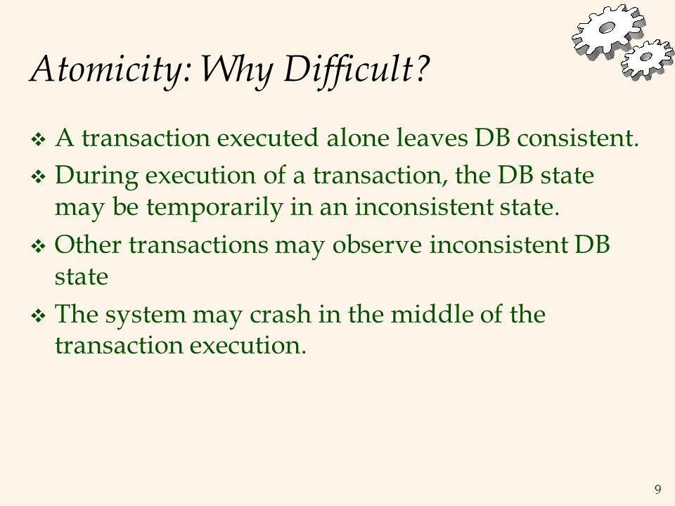 10 Consistency, Isolation, Durability  A transaction executed in isolation must preserve DB consistency.