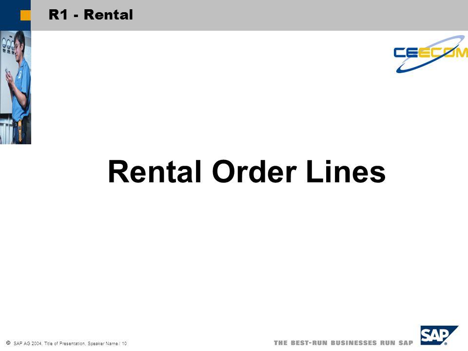  SAP AG 2004, Title of Presentation, Speaker Name / 10 R1 - Rental Rental Order Lines