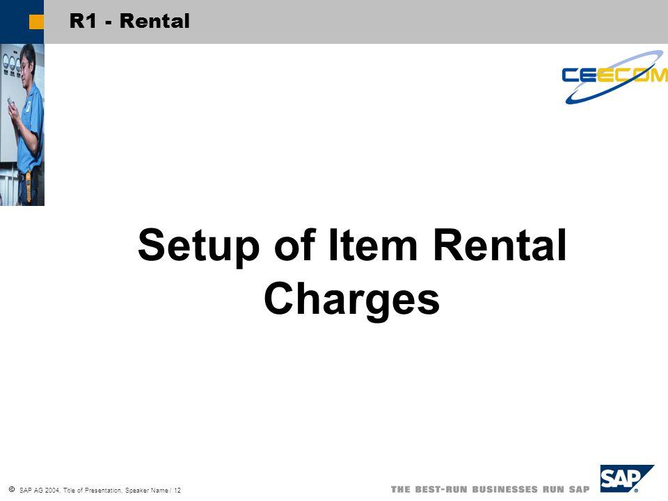  SAP AG 2004, Title of Presentation, Speaker Name / 12 R1 - Rental Setup of Item Rental Charges