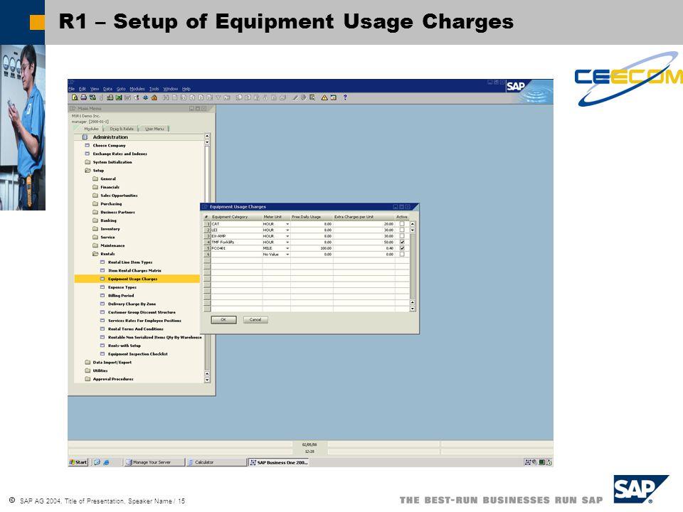  SAP AG 2004, Title of Presentation, Speaker Name / 15 R1 – Setup of Equipment Usage Charges