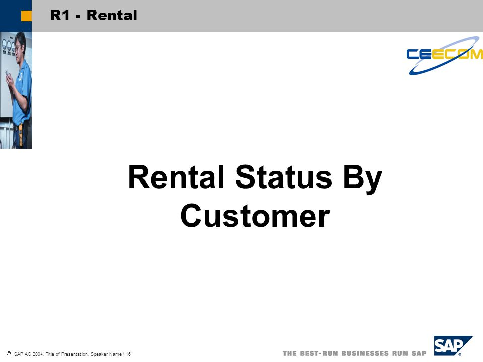  SAP AG 2004, Title of Presentation, Speaker Name / 16 R1 - Rental Rental Status By Customer