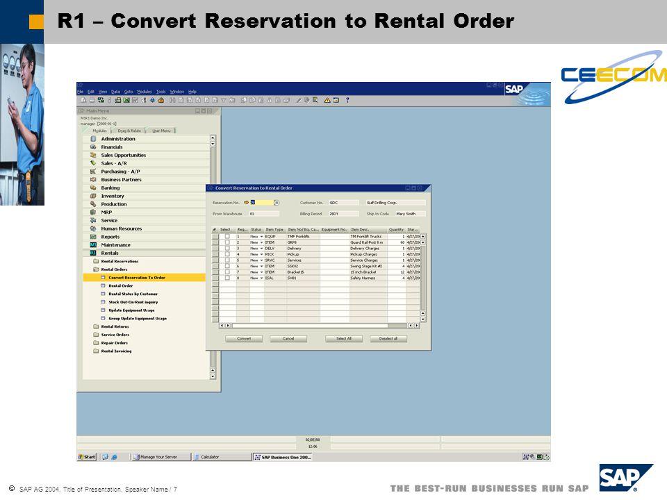  SAP AG 2004, Title of Presentation, Speaker Name / 7 R1 – Convert Reservation to Rental Order