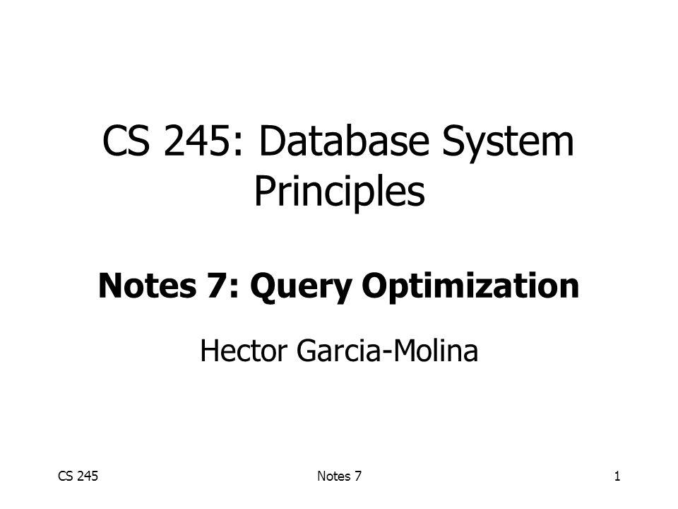 CS 245Notes 71 CS 245: Database System Principles Notes 7: Query Optimization Hector Garcia-Molina