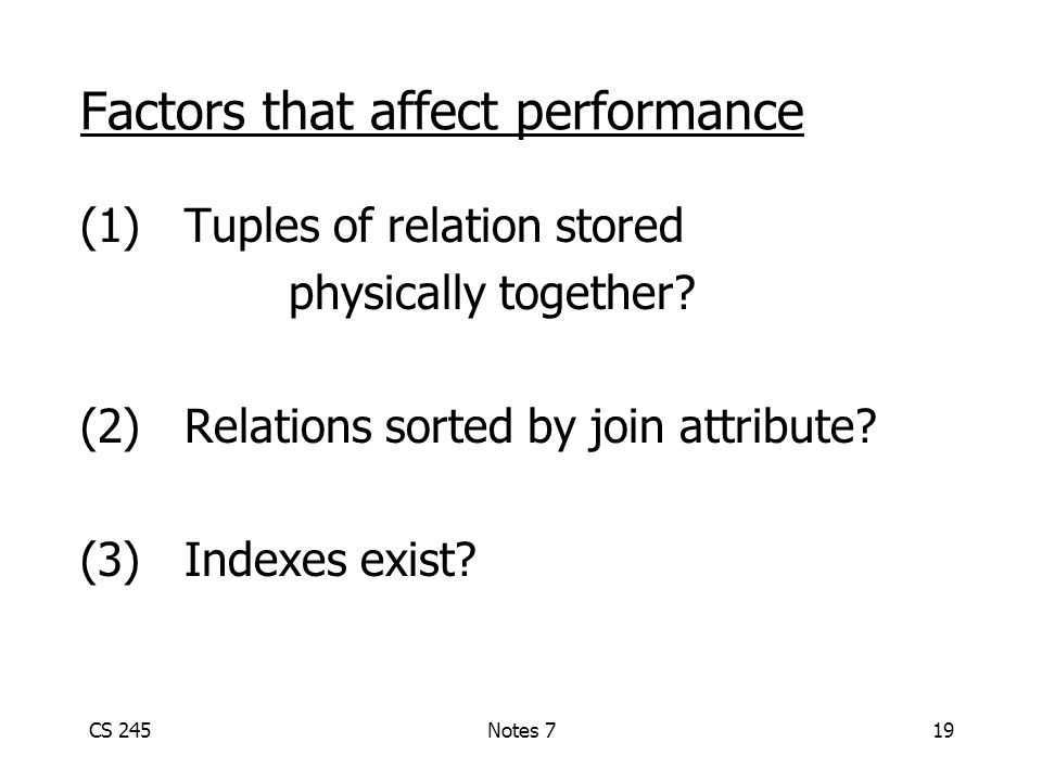 CS 245Notes 719 Factors that affect performance (1)Tuples of relation stored physically together.