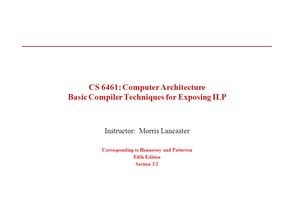 January 2013CS 6461 Compiler Based Scheduling2 Basic Compiler Techniques for Exposing ILP Crucial for processors that use static issue, and important for processors that make dynamic issue decisions but use static scheduling