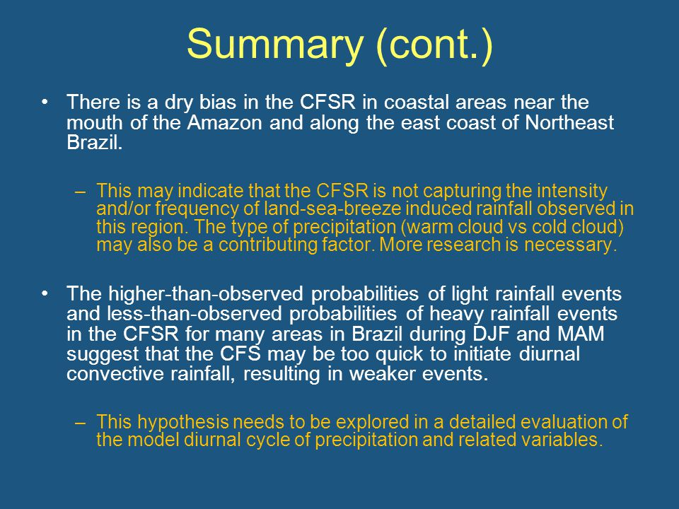 Summary (cont.) There is a dry bias in the CFSR in coastal areas near the mouth of the Amazon and along the east coast of Northeast Brazil.