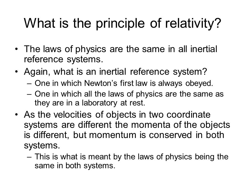 What is the principle of relativity? The laws of physics are the same in all inertial reference systems. Again, what is an inertial reference system?