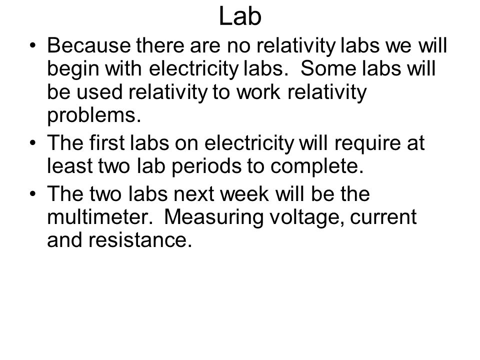 Lab Because there are no relativity labs we will begin with electricity labs. Some labs will be used relativity to work relativity problems. The first