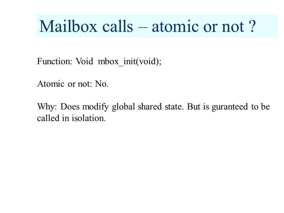Mailbox calls – atomic or not . Function: Void mbox_init(void); Atomic or not: No.