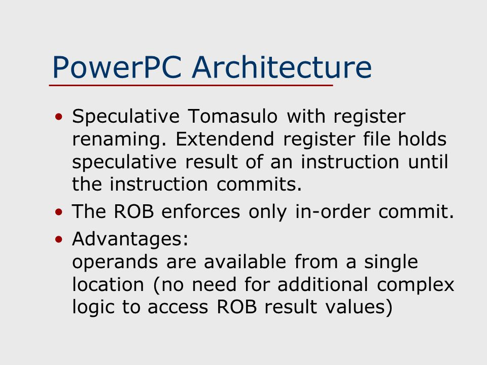 PowerPC Architecture Speculative Tomasulo with register renaming.