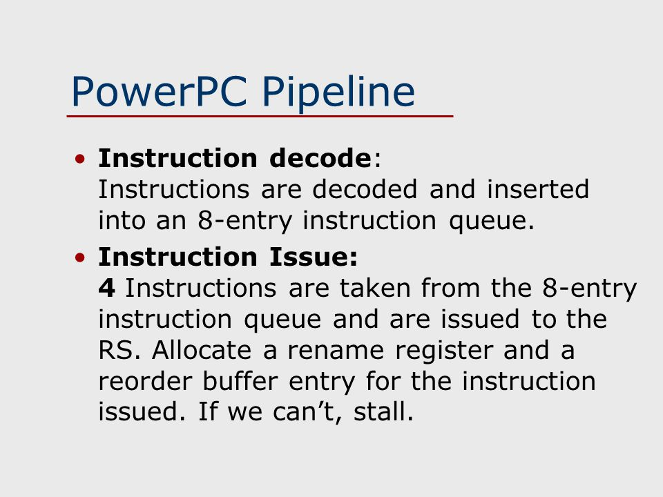 PowerPC Pipeline Instruction decode: Instructions are decoded and inserted into an 8-entry instruction queue.