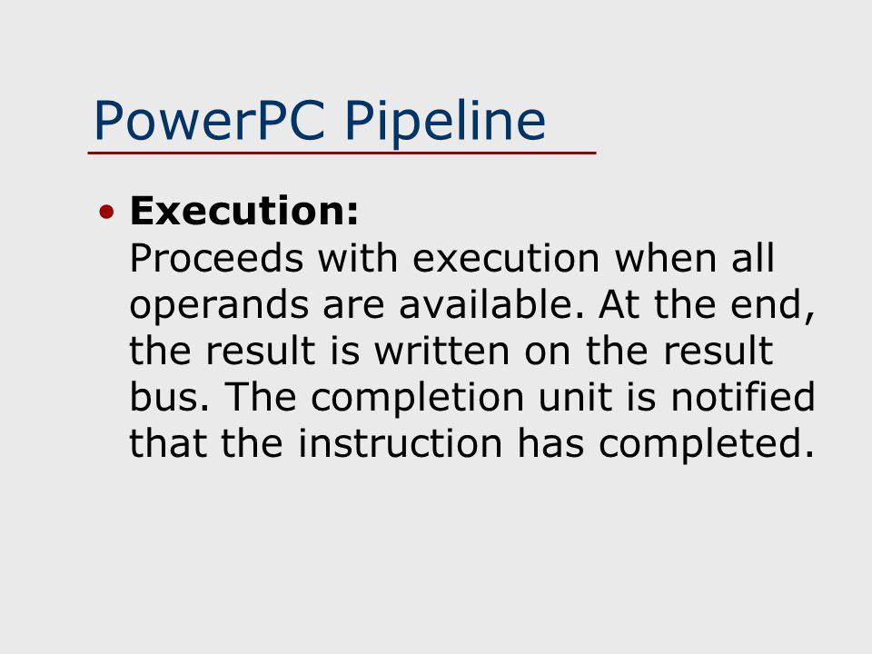 PowerPC Pipeline Execution: Proceeds with execution when all operands are available.