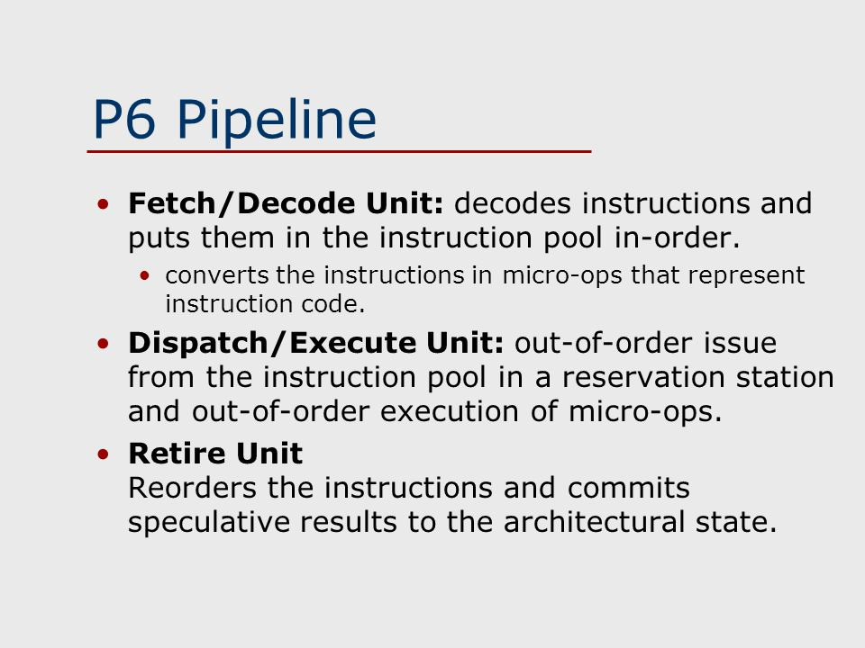 P6 Pipeline Fetch/Decode Unit: decodes instructions and puts them in the instruction pool in-order.
