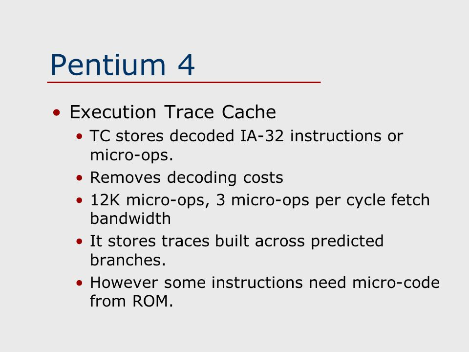 Pentium 4 Execution Trace Cache TC stores decoded IA-32 instructions or micro-ops.