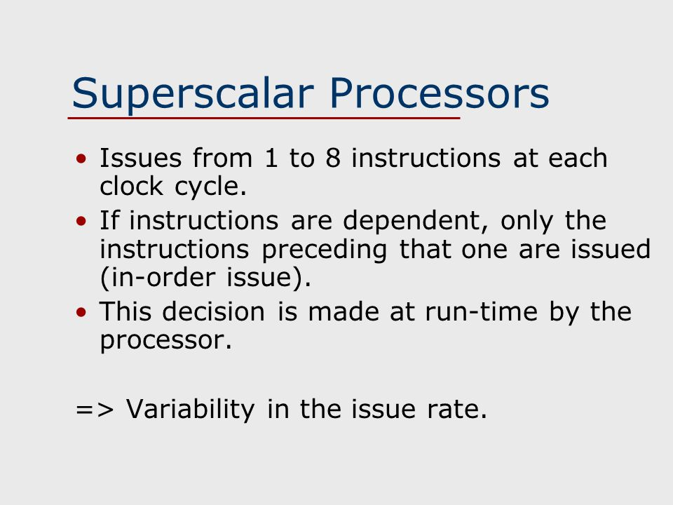 Superscalar Processors Issues from 1 to 8 instructions at each clock cycle.