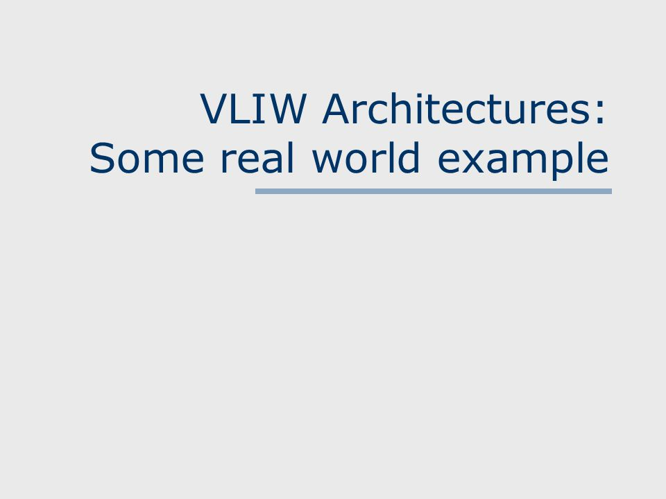 VLIW Architectures: Some real world example