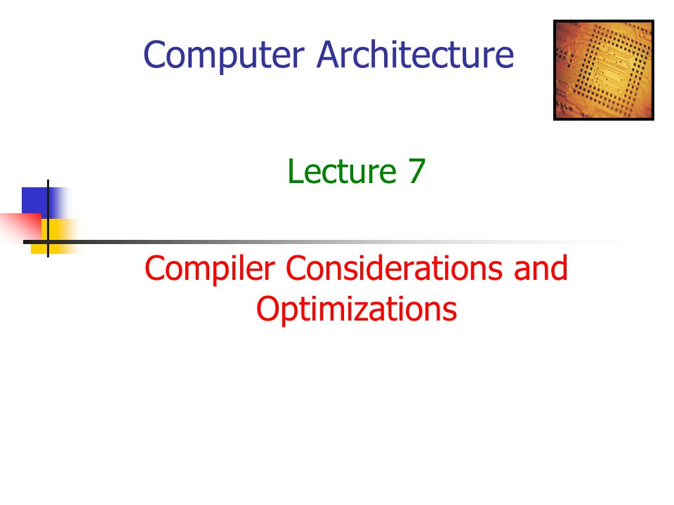 Computer Architecture Lecture 7 Compiler Considerations and Optimizations
