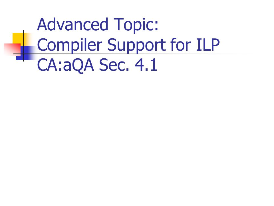 Advanced Topic: Compiler Support for ILP CA:aQA Sec. 4.1