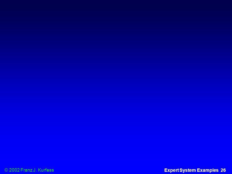 © 2002 Franz J. Kurfess Expert System Examples 26