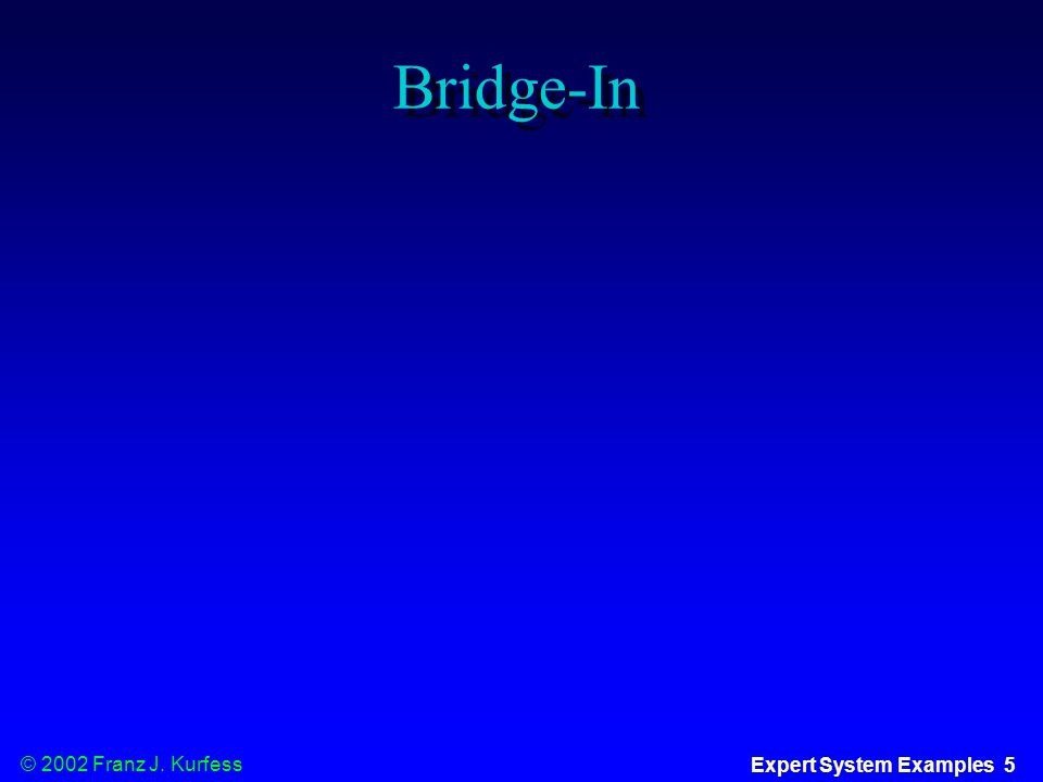 © 2002 Franz J. Kurfess Expert System Examples 5 Bridge-In