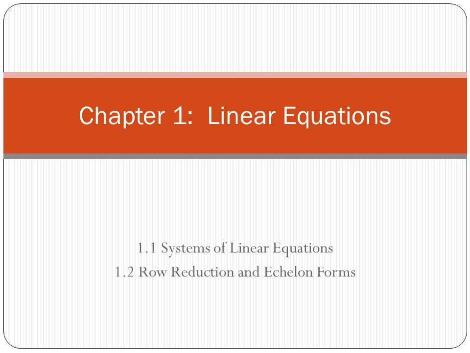 1.1 Systems of Linear Equations 1.2 Row Reduction and Echelon Forms Chapter 1: Linear Equations