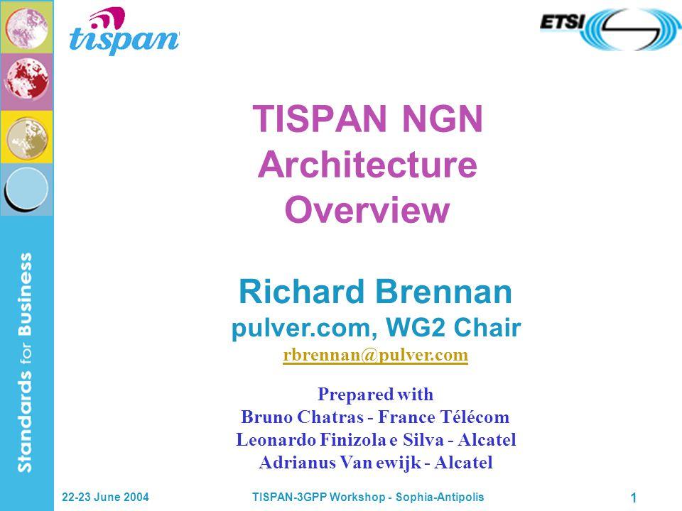 22-23 June 2004TISPAN-3GPP Workshop - Sophia-Antipolis 1 TISPAN NGN Architecture Overview Richard Brennan pulver.com, WG2 Chair rbrennan@pulver.com rb