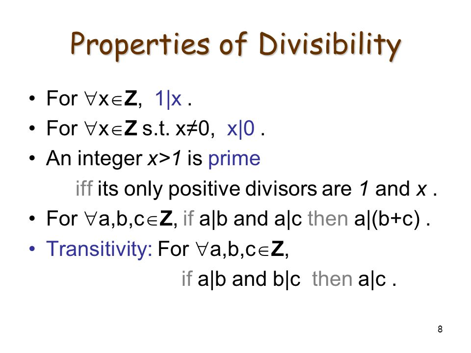 8 Properties of Divisibility For  x  Z, 1|x. For  x  Z s.t. x≠0, x|0. An integer x>1 is prime iff its only positive divisors are 1 and x. For  a,