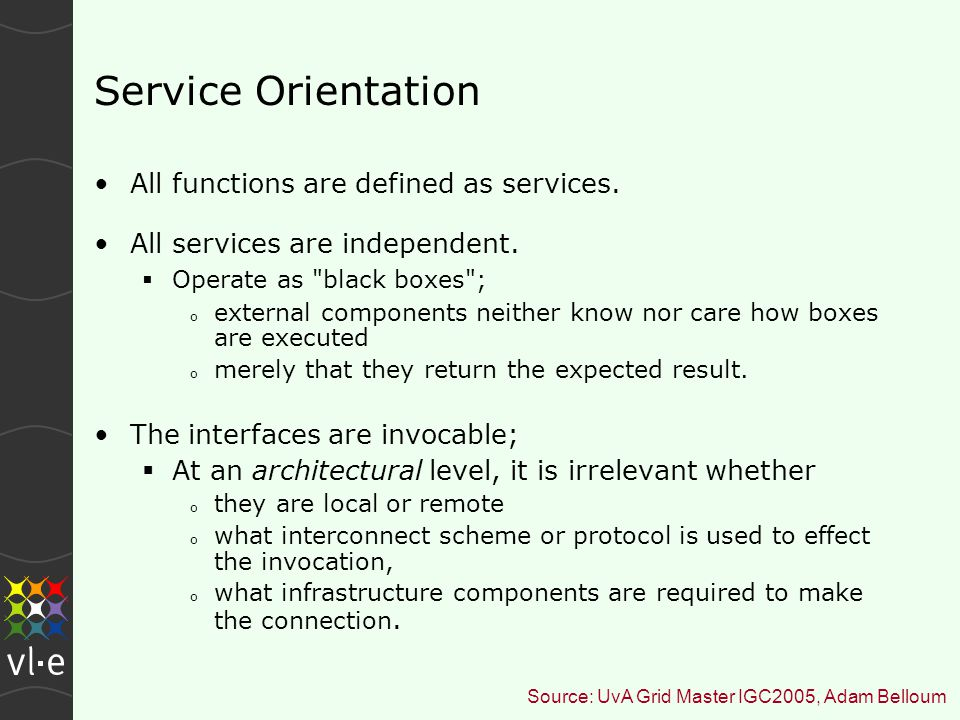 Service Orientation All functions are defined as services.