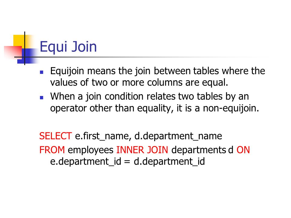 Equi Join Equijoin means the join between tables where the values of two or more columns are equal.