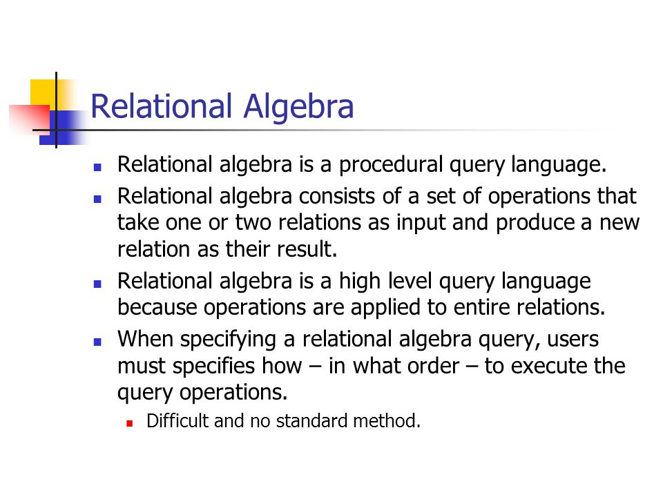 Relational Algebra Relational algebra is a procedural query language.