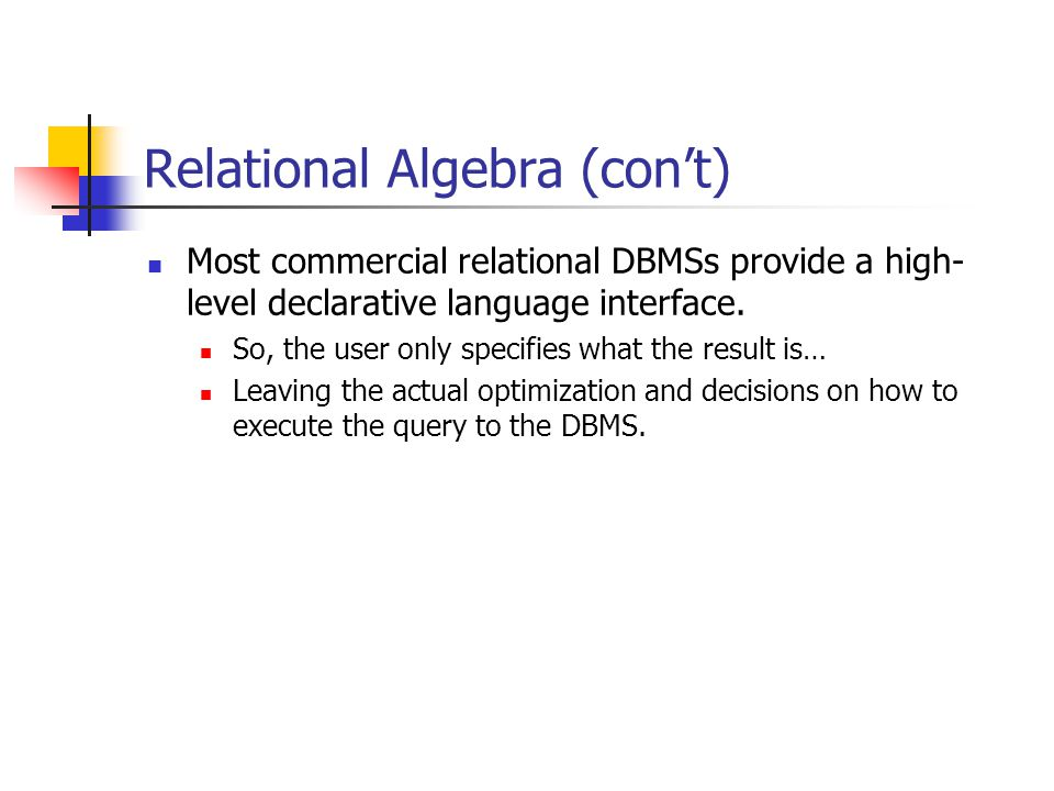 Relational Algebra Operators The relational algebra consists of a collection of high-level operators that operate on relations.