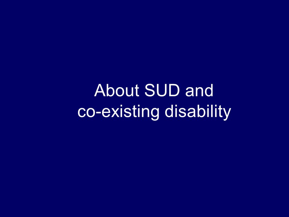 Recent takes on a recurring theme: Substance use disorders and persons with disabilities Transforming Systems, Transforming Lives - Integrating Care t
