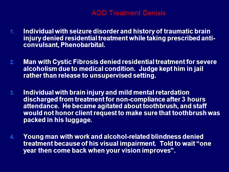 AOD Treatment Barriers Requiring Research  Attitudinal  Discriminatory policies, practices  Communication barriers  Architectural barriers  Funding inadequacy and managed care  Lack of referrals from disability providers