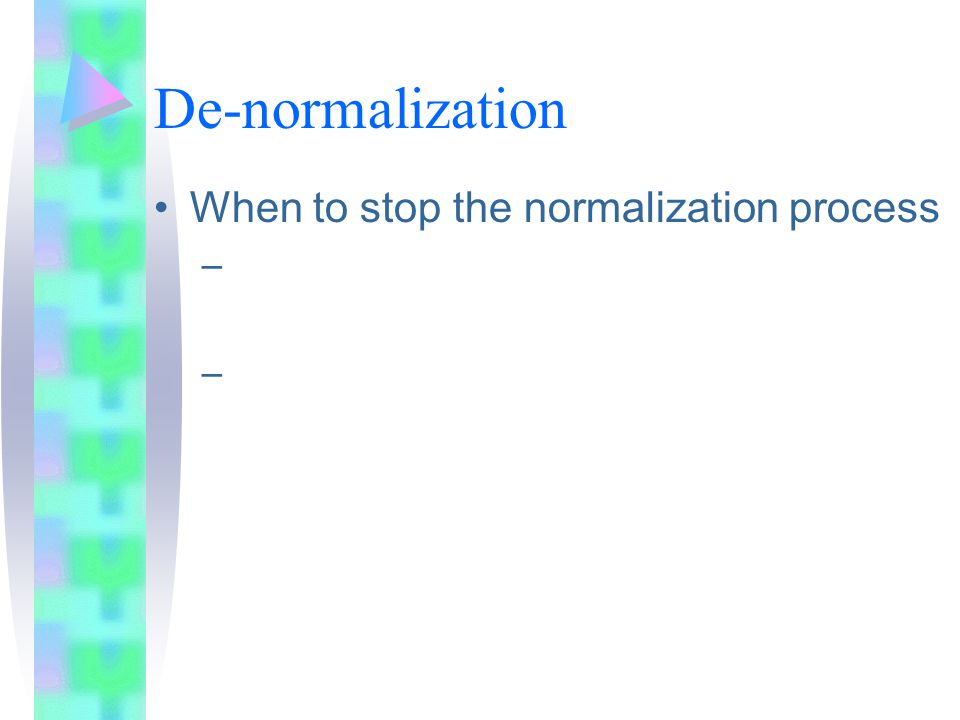 De-normalization When to stop the normalization process –