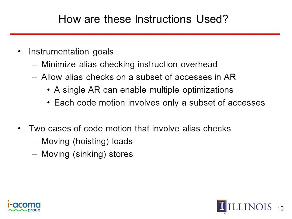 How are these Instructions Used? Instrumentation goals –Minimize alias checking instruction overhead –Allow alias checks on a subset of accesses in AR