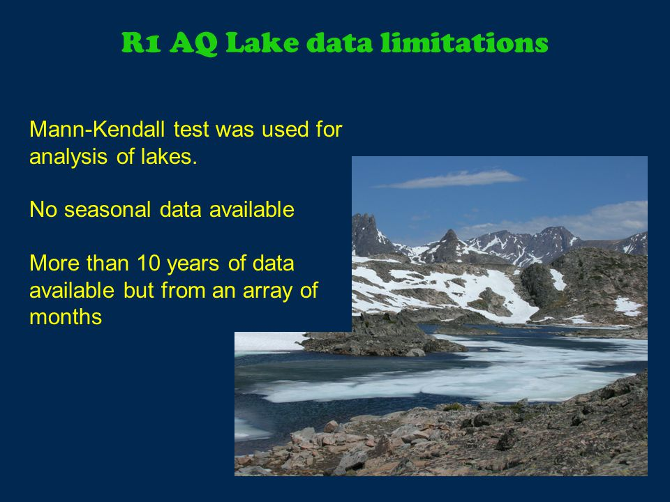 R1 AQ Lake data limitations Mann-Kendall test was used for analysis of lakes.